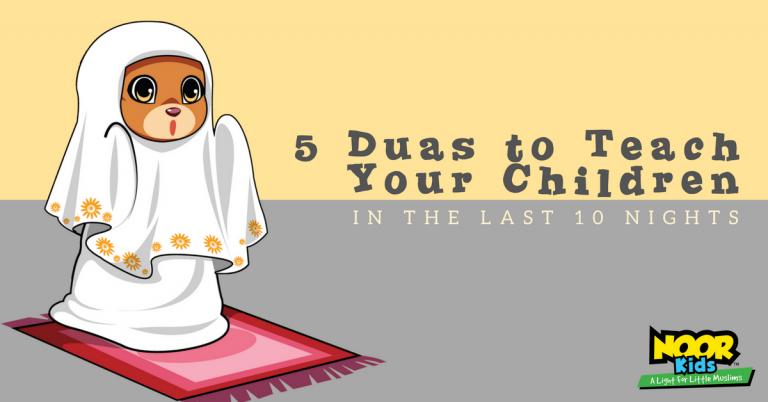 Noor Kids - 5 Duas to Teach Your Children in the last ten nights of Ramadan