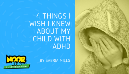 4 Things I Wish I Knew About My Child with ADHD