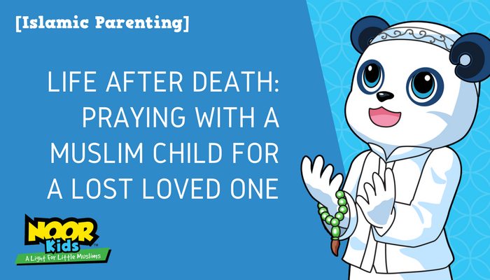 Life After Death Praying with a Muslim Child for a Lost Loved One