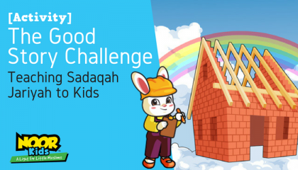 Teaching Sadaqah Jariyah to Muslim Kids