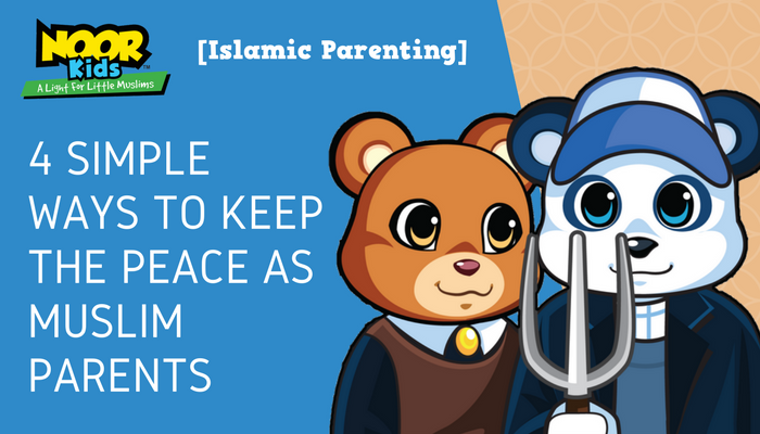 4 Simple Ways to Keep the Peace as Muslim Parents