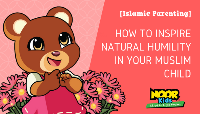 How to Inspire Natural Humility in Your Muslim Child