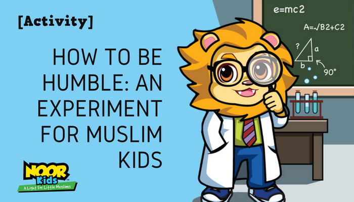 How to be Humble: An Experiment for Muslim Kids